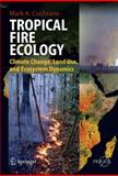 Tropical Fire Ecology : Climate Change, Land Use and Ecosystem Dynamics, Cochrane, Mark C., 3540773800