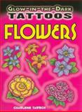 Glow-in-the-Dark Tattoos Flowers, Charlene Tarbox, 0486473805