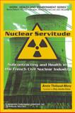 Nuclear Servitude : Subcontracting and Health in the French Civil Nuclear Industry, Thébaud-Mony, Annie, 0895033801