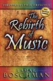 The Rebirth of Music : English Version, Boschman, LaMar, 0914903802