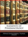 Elements of Pharmacology, Oswald Schmiedeberg and Thomas Dixson, 1144103800