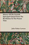 History of the Scottish Episcopal Church from the Revolution to the Present Time, John Parker Lawson, 1408603802