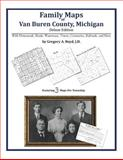 Family Maps of Van Buren County, Michigan, Deluxe Edition : With Homesteads, Roads, Waterways, Towns, Cemeteries, Railroads, and More, Boyd, Gregory A., 1420313800