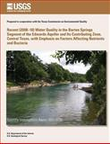 Recent (2008?10) Water Quality in the Barton Springs Segment of the Edwards Aquifer and Its Contributing Zone, Central Texas, with Emphasis on Factors Affecting Nutrients and Bacteria, U. S. Department U.S. Department of the Interior, 1499623801