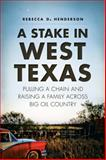 A Stake in West Texas, Rebecca Smotherman and Rebecca D. Henderson, 1626193800