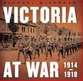 Victoria at War : 1914-1918, McKernan, Michael, 1742233805