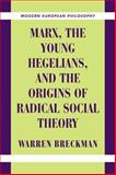 Marx, the Young Hegelians, and the Origins of Radical Social Theory : Dethroning the Self, Breckman, Warren, 0521003806