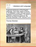 A General Dictionary of the English Language One Main Object of Which, Is, to Establish a Plain and Permanent Standard of Pronunciation to Which Is, Thomas Sheridan, 1140753800