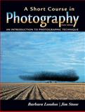 A Short Course in Photography : An Introduction to Photographic Technique, London, Barbara and Stone, Jim, 0131933809