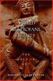 Sacred and Profane Beauty : The Holy in Art, Van Der Leeuw, Gerardus, 0195223802