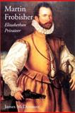 Martin Frobisher : Elizabethan Privateer, McDermott, James, 0300083807