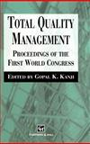 Total Quality Management : Proceedings of the First World Congress, Chapman and Hall Staff and Kanji, Gopal K., 0412643804