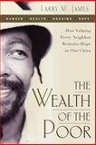 The Wealth of the Poor, James, Larry, 0891123806
