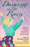 Dancing in the Rain : Stories of Exceptional Progress by Parents of Children with Special Needs, , 0964483807