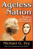 Ageless Nation : The Quest for Superlongevity and Physical Perfection, Zey, Michael G., 141285380X