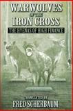 Warwolves of the Iron Cross: the Hyenas of High Finance, Veronica Kuzniar Clark, 146358380X