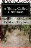 A Thing Called Greatness, Tridai Taylor, 1466313803