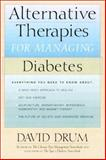Alternative Therapies for Managing Diabetes : Everything You Need to Know About, Drum, David E., 0658013807