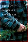 Ancient Pathways, Ancestral Knowledge : Ethnobotany and Ecological Wisdom of Indigenous Peoples of Northwestern North America, Turner, Nancy J., 0773543805