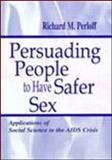 Persuading People to Have Safer Sex : Application of Social Science to the AIDS Crisis, Perloff, Richard M., 0805833803