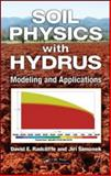 Soil Physics with Hydrus : Modeling and Applications, Radcliffe, David E. and Simunek, Jiri, 142007380X