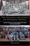 The Politics and Civics of National Service : Lessons from the Civilian Conservation Corps, VISTA, and AmeriCorps, Bass, Melissa, 0815723806