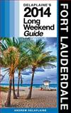 Delaplaine's 2014 Long Weekend Guide to Fort Lauderdale, Andrew Delaplaine, 1493573802