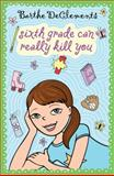 Sixth Grade Can Really Kill You, Barthe DeClements and Barthe Declements, 0142413801