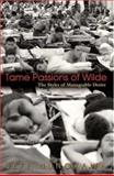 Tame Passions of Wilde - The Styles of Manageable Desire, Nunokawa, Jeff, 0691113807