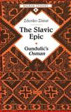 The Slavic Epic : Gundulic's Osman, Zlatar, Zdenko, 0820423807