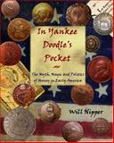 In Yankee Doodle's Pocket : The Myth, Magic and Politics of Money in Early America, Nipper, Will, 098166380X