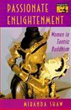 Passionate Enlightment : Women in Tantric Buddhism, Shaw, Miranda, 0691033803