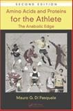 Amino Acids and Proteins for the Athlete : The Anabolic Edge, Di Pasquale, Mauro G., 1420043803