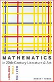Mathematics in Twentieth-Century Literature and Art : Content, Form, Meaning, Tubbs, Robert, 1421413809
