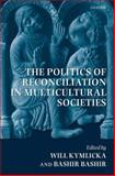 The Politics of Reconciliation in Multicultural Societies, , 0199233802