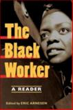 The Black Worker : Race, Labor, and Civil Rights since Emancipation, , 0252073800