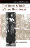 The Times and Trials of Anne Hutchinson, Michael P. Winship, 0700613803