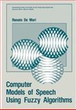 Computer Models of Speech Using Fuzzy Algorithms, Renato de Mori, 0306413817