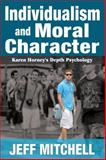 Individualism and Moral Character : Karen Horney's Depth Psychology, Mitchell, Jeff, 1412853818