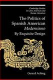 The Politics of Spanish American 'Modernismo' : By Exquisite Design, Aching, Gerard, 0521153816