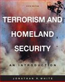 Terrorism and Homeland Security : An Introduction, White, Jonathan R., 0534643817