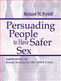 Persuading People to Have Safer Sex : Application of Social Science to the AIDS Crisis, Perloff, Richard M., 0805833811