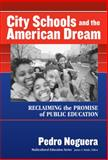 City Schools and the American Dream : Reclaiming the Promise of Public Education, Noguera, Pedro, 080774381X