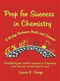 Prep for Success in Chemistry, a Bridge Between Math and Science, Laurie Sorge, 1257103814