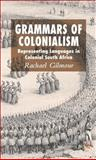 Grammars of Colonialism : Representing Languages in Colonial South Africa, Gilmour, Rachael, 1403933812