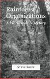 Rain Forest Organizations : A Worldwide Directory of Private and Governmental Entities, Shipp, Steve, 0786403810