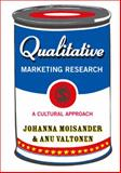 Qualitative Marketing Research : A Cultural Approach, Moisander, Johanna and Valtonen, Anu, 1412903815