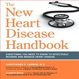 The New Heart Disease Handbook, Christopher P. Cannon and Elizabeth Vierck, 1592333818