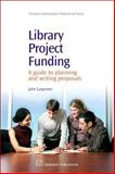 Library Project Funding : A Guide to Planning and Writing Proposals, Carpenter, Julie, 1843343819