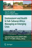 Environment and Health in Sub-Saharan Africa : Managing an Emerging Crisis - Selected Papers from Ertep 2007, July 17-19 2007, Ghana, Africa, , 1402093810